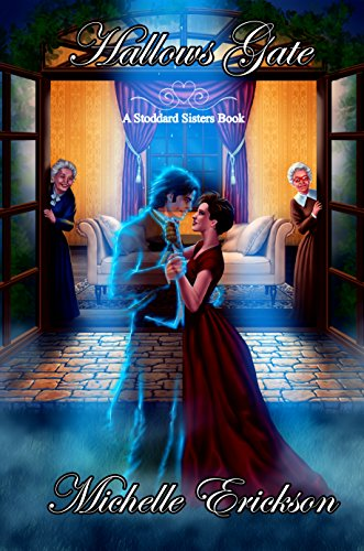 Hallows Gate (Paranormal Romance Time Travel  and Murder Mystery): A Stoddard Sisters Book by [Erickson, Michelle]
