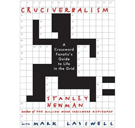 Cruciverbalism A Crossword Fanatic S Guide To Life In The Grid Newman Stanley 9780060890605 Books Amazon Ca