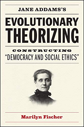 Jane Addams's Evolutionary Theorizing: Constructing