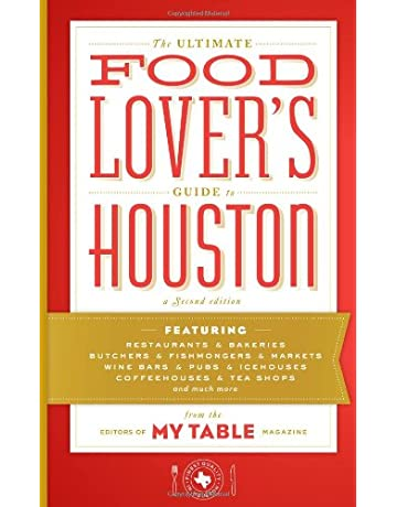 The Ultimate Food Lovers Guide to Houston, a Second Edition by Editors of My Table