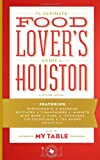Front cover for the book The Ultimate Food Lover's Guide to Houston by Editors of My Table magazine