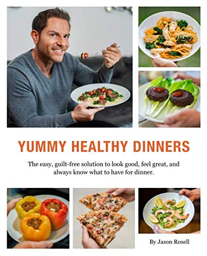 Yummy Healthy Dinners: The easy, guilt-free solution to look good, feel great, and always know what to have for ()