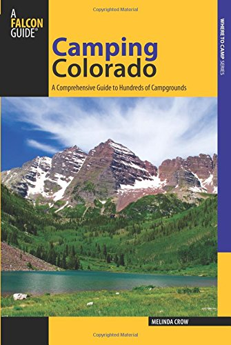 Camping Colorado: A Comprehensive Guide To Hundreds Of Campgrounds (State Camping Series) (Best Camping In Colorado)