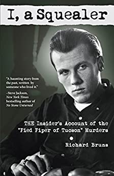 """I, a Squealer: The insider's account of the """"Pied Piper of Tucson"""" murders by [Bruns, Richard]"""