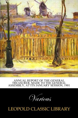 Annual Report of the General Treasurer, Made to the General Assembly, at its January Session, 1901 PDF