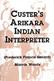 Custer's Arikara Indian Interpreter, Marvin Woods, 0533160529
