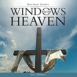 Windows from Heaven: Yes, I Believe by [Seufer, Matthew]