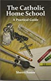 img - for The Catholic Home School A Practical Guide book / textbook / text book