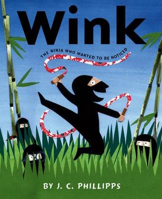 Wink: The Ninja Who Wanted to Be Noticed [ Wink: The Ninja Who Wanted to Be Noticed by Phillipps, J C ( Author ) Hardcover Mar- 2009 ] Hardcover Mar- 19- 2009