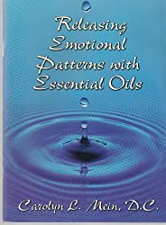 Releasing Emotional Patterns with Essential Oils, NEW - Updated Edition for 2011!