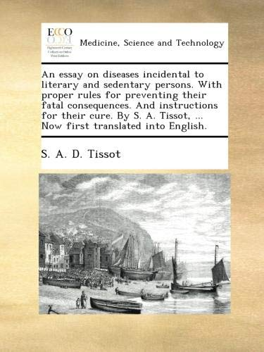 Download An essay on diseases incidental to literary and sedentary persons. With proper rules for preventing their fatal consequences. And instructions for ... ... Now first translated into English. ebook