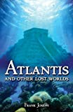 Atlantis: And Other Lost Worlds