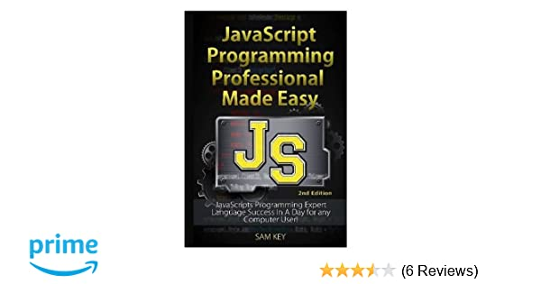 JavaScript Professional Programming Made Easy: Sam Key