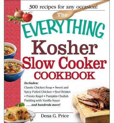 By Dena G. Price The Everything Kosher Slow Cooker Cookbook: Includes Chicken Soup with Lukshen Noodles, Apple-Mustar