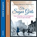 The Sugar Girls: Tales of Hardship, Love and Happiness in Tate & Lyle's East End Audiobook by Duncan Barrett, Nuala Calvi Narrated by Penny McDonald