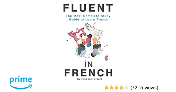 Amazon fluent in french the most complete study guide to learn amazon fluent in french the most complete study guide to learn french 9781515000143 frederic bibard books fandeluxe Image collections