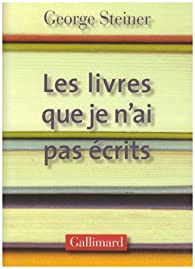 Les livres que je n'ai pasécrits par Georges Steiner