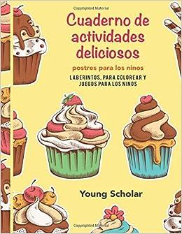 Cuaderno de actividades deliciosos postres para los ninos: Laberintos, para colorear y juegos para los ninos