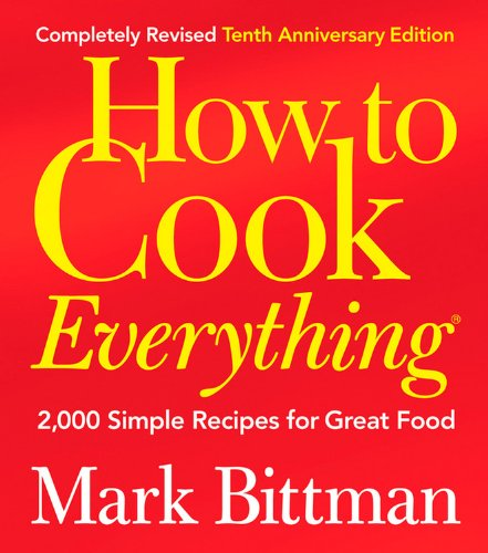 How to Cook Everything (Completely Revised 10th Anniversary Edition) 2000 Simple Recipes for Great Food