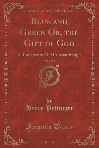 Download Blue and Green Or, the Gift of God, Vol. 3 of 3: A Romance of Old Constantinople (Classic Reprint) pdf epub