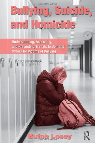 Bullying, Suicide, and Homicide: Understanding, Assessing, and Preventing Threats to Self and Others for Victims of Bullying