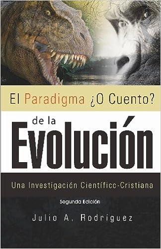 El Paradigma ¿O Cuento? de la Evolución. 2da. Edición: Una ...