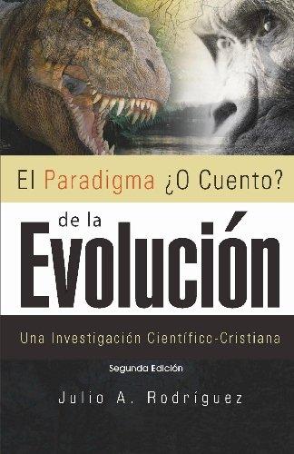 El Paradigma ¿O Cuento? de la Evolucion. 2da. Edicion: Una Investigacion Cientifico-Cristiana  [Rodriguez, Julio A] (Tapa Blanda)