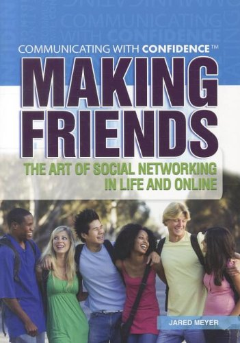 Making Friends: The Art of Social Networking in Life and Online (Communicating with Confidence (Rosen))