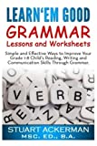 img - for Learn'Em Good -Grammar-: Simple and Effective Ways to Improve Your Grade 1-8 Child's Reading, Writing, and Communication Skills Through Grammar by Stuart Ackerman MSc.Ed (2010-03-03) book / textbook / text book
