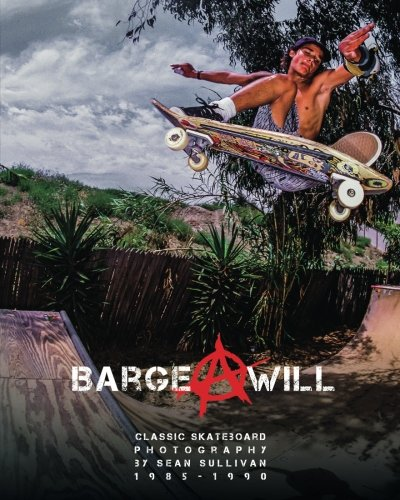 Read Online Barge at Will: Classic Skateboarding imagery by Sean Sullivan pdf epub