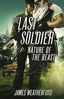 The Last Soldier: Nature of the Beast by [Weatherford, James]