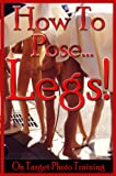 How To Pose… Legs (On Target Photo Training Book 16)