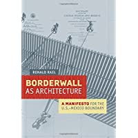 Borderwall as Architecture: A Manifesto for the U.S.-Mexico