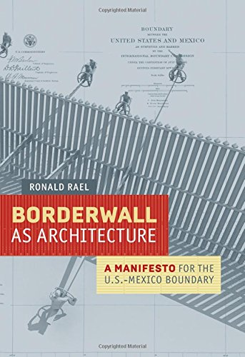 Image of Borderwall as Architecture: A Manifesto for the U.S.-Mexico Boundary (Ahmanson-Murphy Fine Arts Imprint)