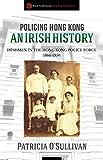 Policing Hong Kong: An Irish History: Irishmen in the Hong Kong Police Force, 1864-1950 (Royal Asiatic Society Hong Kong Studies Series)