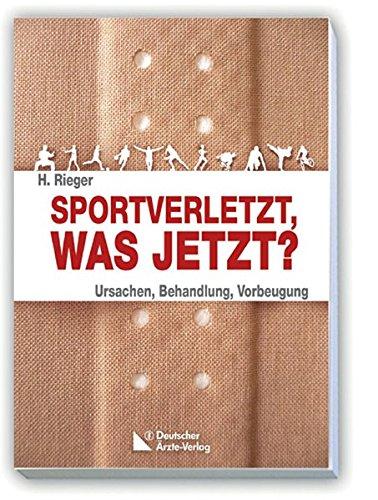 Sportverletzt - was jetzt?: Ursachen, Behandlung, Vorbeugung