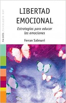 Libertad emocional / Emotional Freedom: Estrategias Para Educar Las Emociones (Spanish Edition)