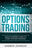 Options Trading: Quick Starters Guide To Options Trading (Quick Starters Guide To Trading) (Volume 3)