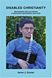Disabled Christianity, Aaron J. Gunzer, 059545481X