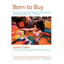 """Born to Buy: A Groundbreaking Exposé of a Marketing Culture That Makes Children """"Believe They  Are  What They  Own."""" (USA Today)"""