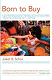 Born to Buy: The Commercialized Child and the New Consumer Culture, Juliet B. Schor, 0684870568