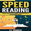 Speed Reading: Read Faster, Be More Productive & Remember More Audiobook by K.L. Hammond Narrated by Michael Hatak