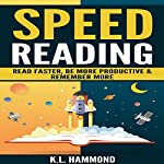 Speed Reading: Read Faster, Be More Productive & Remember More | K.L. Hammond