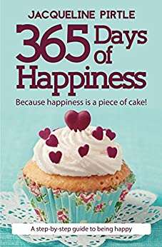 365 Days of Happiness: Because happiness is a piece of cake! by [Pirtle, Jacqueline]