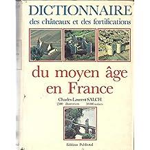Dictionnaire des chateaux et fortifications du moyen age en France
