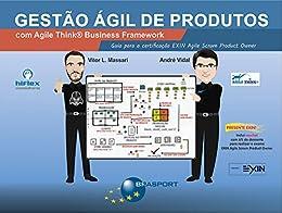 Gestão Ágil de Produtos com Agile Think Business Framework: Guia para certificação EXIN Agile Scrum Product Owner por [Massari, Vitor L., Vidal, André]