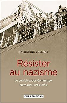Book Résister au nazisme : Le Jewich Labor Comittee, New York, 1934-1945