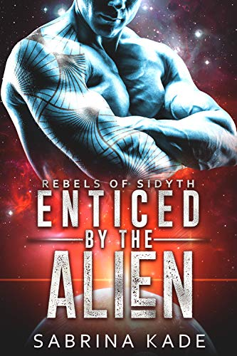Enticed by the Alien: A Sci-Fi Alien Romance (Rebels of Sidyth Book 10)