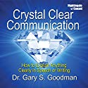 Crystal Clear Communication: How to Explain Anything Clearly in Speech or Writing Hörbuch von Gary S Goodman Gesprochen von: Gary S Goodman