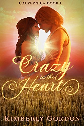 Crazy in the Heart: A Zany, Inspirational, Small Town Romantic Comedy (Calpernica Book 1)